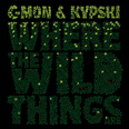 C-Mon & Kypski - Where the Wild Things Are